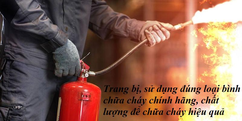 Trang bị, sử dụng đúng loại bình chữa cháy chính hãng, chất lượng để chữa cháy hiệu quả