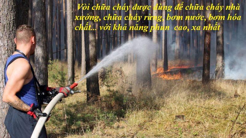 Vòi chữa cháy được dùng để chữa cháy nhà xưởng, chữa cháy rừng, bơm nước, bơm hóa chất... với khả năng phun  cao, xa nhất